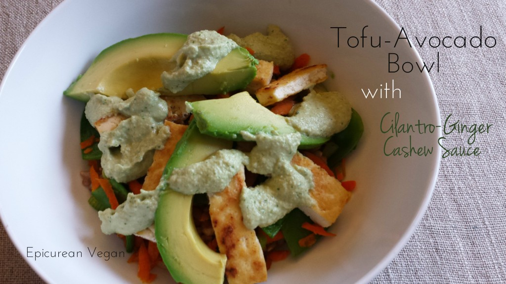 Tofu Avocado Bowl with Cilantro-Ginger Cashew Sauce -- Epicurean Vegan