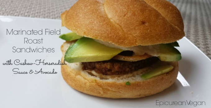 Marinated Field Roast Sandwiches with Cashew-Horseradish Sauce and Avocado