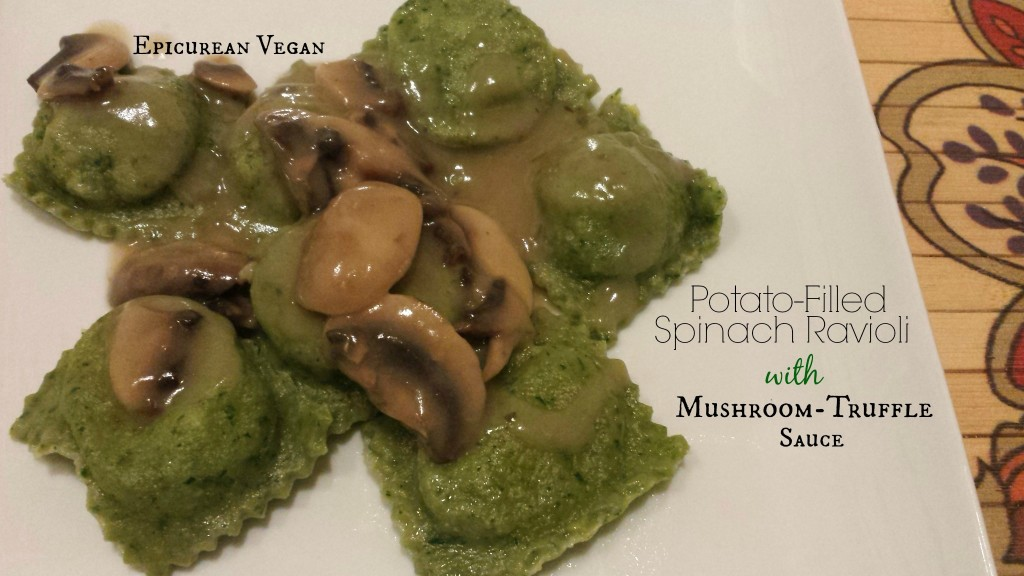 Potato-Filled Spinach Ravioli with Mushroom-Truffle Sauce -- Epicurean Vegan