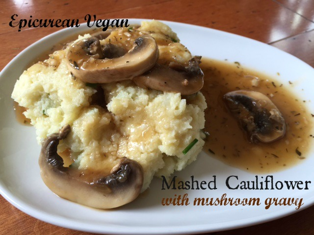 Mashed Cauliflower with Mushroom Gravy -- Epicurean Vegan