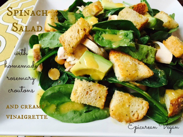 Spinach Salad with Homemade Rosemary Croutons and Creamy Vinaigrette -- Epicurean Vegan