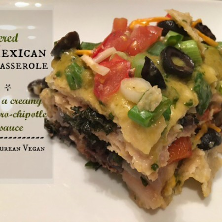 Layered Mexican Casserole with a creamy cilantro-chipotle sauce -- Epicurean Vegan